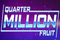 Quarter Million Fruit